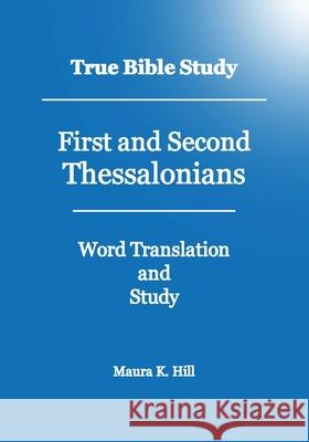 True Bible Study - First and Second Thessalonians Maura K. Hill 9781440403446