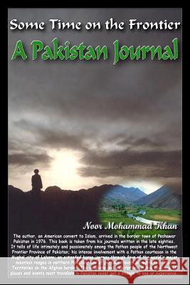 Some Time on the Frontier: A Pakistan Journal Noor Mohammad Khan 9781440415975
