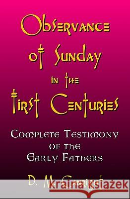 Observance of Sunday in the First Centuries: The Complete Testimony of the Early Fathers D. M. Canright 9781440451744