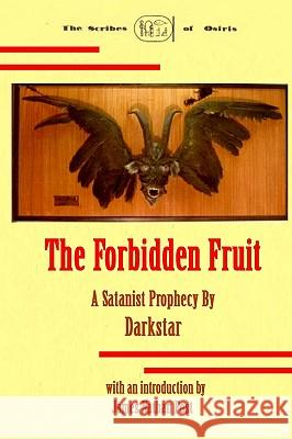 The Forbidden Fruit: A Satanist Prophecy by Darkstar James Nathan Post 9781440460173