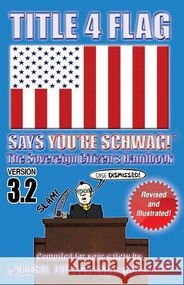 Title 4 Flag Says You're Schwag!: The Sovereign Citizen's Handbook J. M. Sovereign Godsent 9781440485114