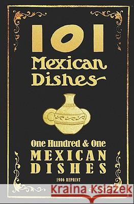 101 Mexican Dishes - 1906 Reprint Ross Brown 9781440493072