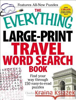 The Everything Large-Print Travel Word Search Book: Find Your Way Through 150 Easy-To-Read Puzzles Charles Timmerman 9781440527364