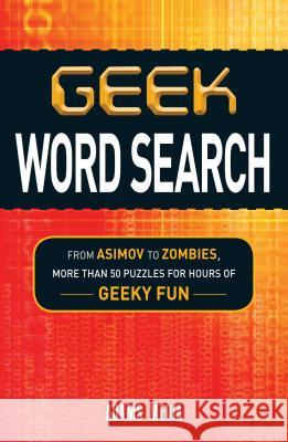 Geek Word Search: From Asimov to Zombies, More Than 50 Puzzles for Hours of Geeky Fun Adams Media 9781440560781
