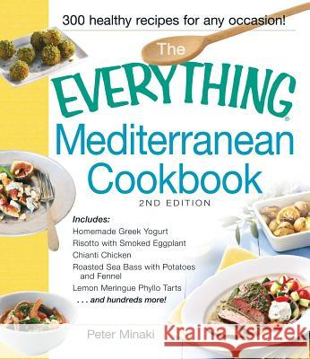 The Everything Mediterranean Cookbook Peter Minaki 9781440568558