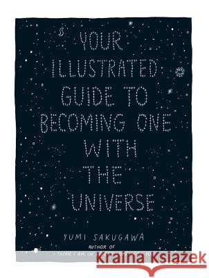 Your Illustrated Guide to Becoming One with the Universe Yumi Sakugawa 9781440582639