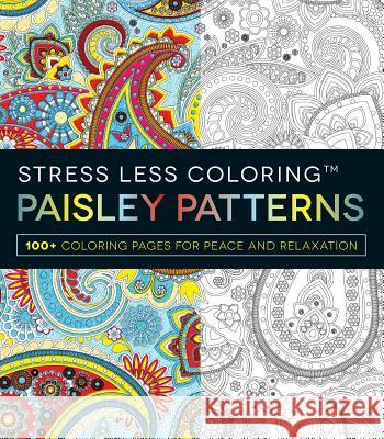 Stress Less Coloring: Paisley Patterns: 100+ Coloring Pages for Peace and Relaxation Adams Media 9781440584879