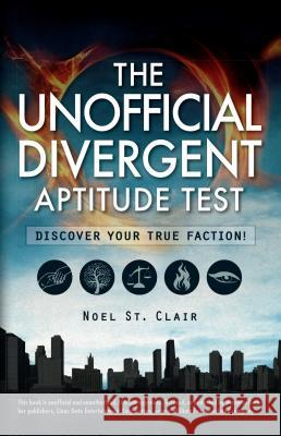 The Unofficial Divergent Aptitude Test: Discover Your True Faction! Noel S 9781440585142