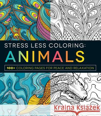 Stress Less Coloring: Animals: 100+ Coloring Pages for Peace and Relaxation Adams Media 9781440593888
