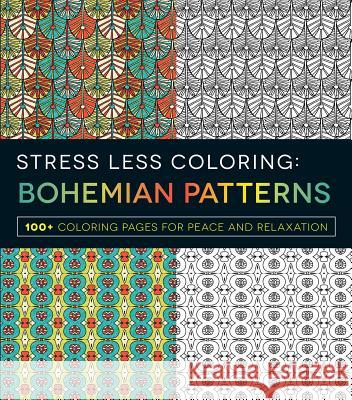 Stress Less Coloring - Bohemian Patterns: 100+ Coloring Pages for Peace and Relaxation Adams Media 9781440595073
