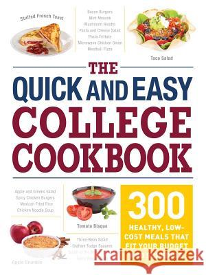 The Quick and Easy College Cookbook: 300 Healthy, Low-Cost Meals That Fit Your Budget and Schedule Adams Media 9781440595233