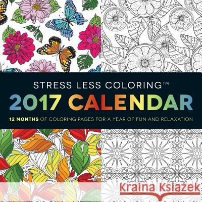 Stress Less Coloring 2017 Wall Calendar: 12 Months of Coloring Pages for a Year of Fun and Relaxation Adams Media 9781440597459