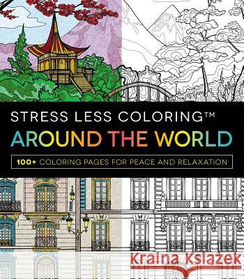 Stress Less Coloring - Around the World: 100+ Coloring Pages for Peace and Relaxation Adams Media 9781440598173