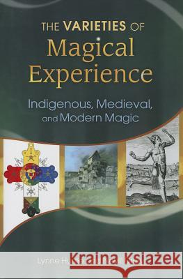 The Varieties of Magical Experience: Indigenous, Medieval, and Modern Magic Lynne L. Hume Nevill Drury 9781440804182 Praeger