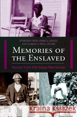 Memories of the Enslaved: Voices from the Slave Narratives Spencer Crew Lonnie Bunch Clement Price 9781440837784