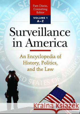 Surveillance in America [2 Volumes]: An Encyclopedia of History, Politics, and the Law Pam Dixon 9781440840548