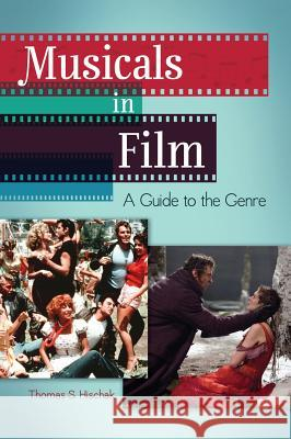 Musicals in Film: A Guide to the Genre Thomas S. Hischak 9781440844225