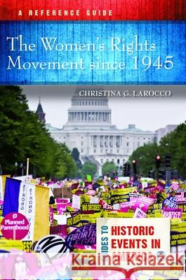 The Women's Rights Movement since 1945: A Reference Guide Christina G. Larocco   9781440869075
