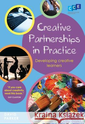 Creative Partnerships in Practice: Developing Creative Learners David Parker 9781441109224