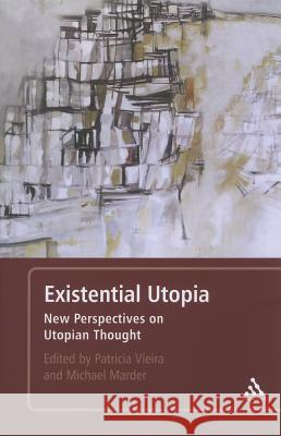 Existential Utopia: New Perspectives on Utopian Thought Michael Marder 9781441169211