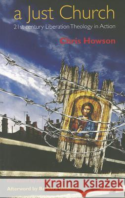 A Just Church: 21st Century Liberation Theology in Action Chris Howson 9781441199928