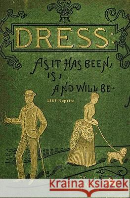 Dress as It Has Been, Is, and Will Be - 1883 Reprint Isaac Walker 9781441408075