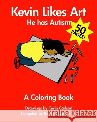 Kevin Likes Art: He Has Autism - A Coloring Book Kevin Carlson Richard Carlson 9781441413123