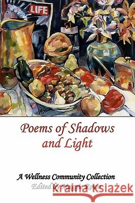 Poems of Shadows and Light: A Wellness Community Collection Maggie Rowe Lowell McMullin Arthur Strube 9781441443533