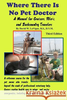 Where There Is No Pet Doctor: A Manual for Cruisers, Rver's, and Backcountry Travelers David LaVigne 9781441457325