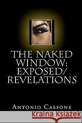 The Naked Window: Exposed/Revelations Antonio Cassone 9781441458889