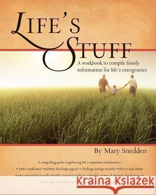 Life's Stuff: A Workbook to Compile Family Information for Life's Emergencies Mary Snedden 9781441472922