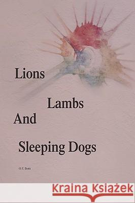 Lions, Lambs, and Sleeping Dogs O. T. Botti 9781441505897