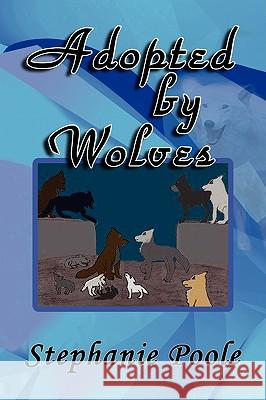 Adopted by Wolves Stephanie Poole 9781441510327