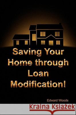 Saving Your Home Through Loan Modification! Edward Woods 9781441529930