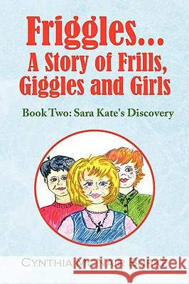 Friggles... a Story of Frills, Giggles and Girls Cynthia McNair Burke 9781441531148