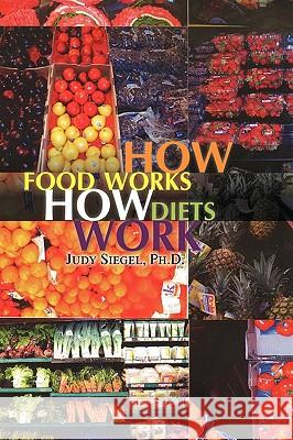 How Food Works / How Diets Work Judy Ph. D. Siegel 9781441532077