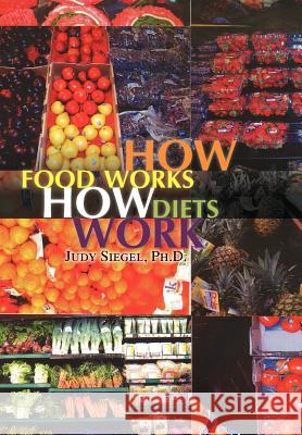 How Food Works - How Diets Work Judy Ph. D. Siegel 9781441532084