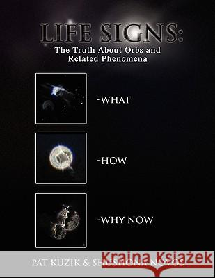 Life Signs: The Truth about Orb and Related Phenomena Kuzik &. Sh Pa 9781441535177