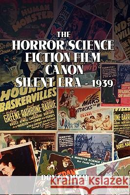 The Horror/Science Fiction Film Canon : Silent Era - 1939 Don G. Smith 9781441542229