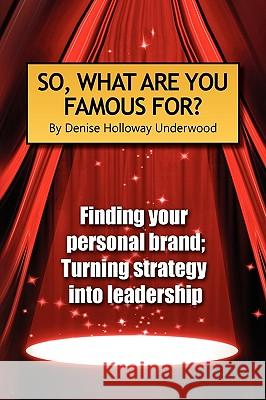 So, What Are You Famous For? Denise Holloway Underwood 9781441544285 Xlibris Corporation