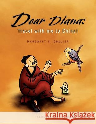 Dear Diana: Travel with Me to China! Margaret C. Collier 9781441569554