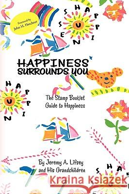 Happiness Surrounds You Jeremy A. Lifsey 9781441591272