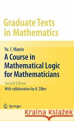 A Course in Mathematical Logic for Mathematicians Yu I. Manin Neal Koblitz B. Zilber 9781441906144 Springer