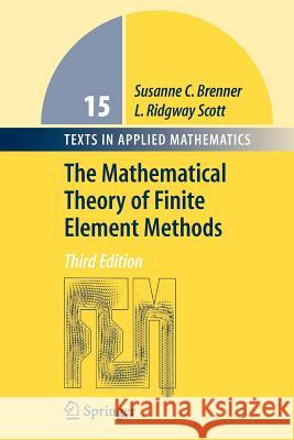 The Mathematical Theory of Finite Element Methods Susanne C. Brenner Ridgway Scott 9781441926111