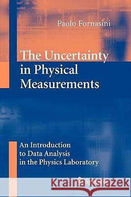 The Uncertainty in Physical Measurements: An Introduction to Data Analysis in the Physics Laboratory Paolo Fornasini 9781441926944