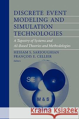 Discrete Event Modeling and Simulation Technologies: A Tapestry of Systems and AI-Based Theories and Methodologies Hessam S. Sarjoughian Francois E. Cellier 9781441928689 Springer