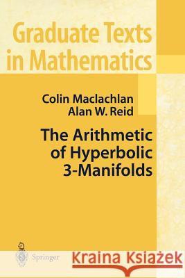 The Arithmetic of Hyperbolic 3-Manifolds Colin MacLachlan Alan W. Reid 9781441931221