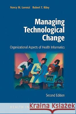 Managing Technological Change: Organizational Aspects of Health Informatics Nancy M. Lorenzi Robert T. Riley 9781441931337 Springer