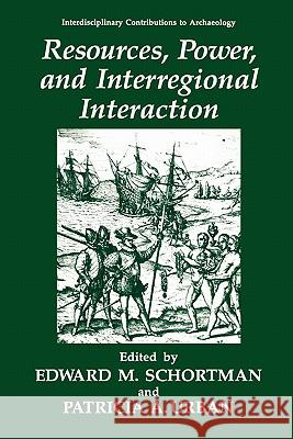 Resources, Power, and Interregional Interaction Edward M. Schortman Patricia A. Urban 9781441932204 Not Avail