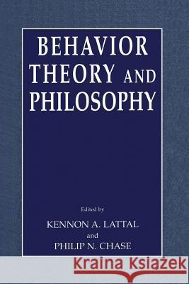 Behavior Theory and Philosophy Kennon A. Lattal Philip N. Chase 9781441934055 Not Avail